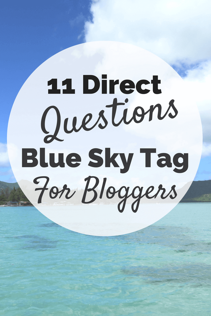 11 Direct questions from the blue sky tag challenge for bloggers