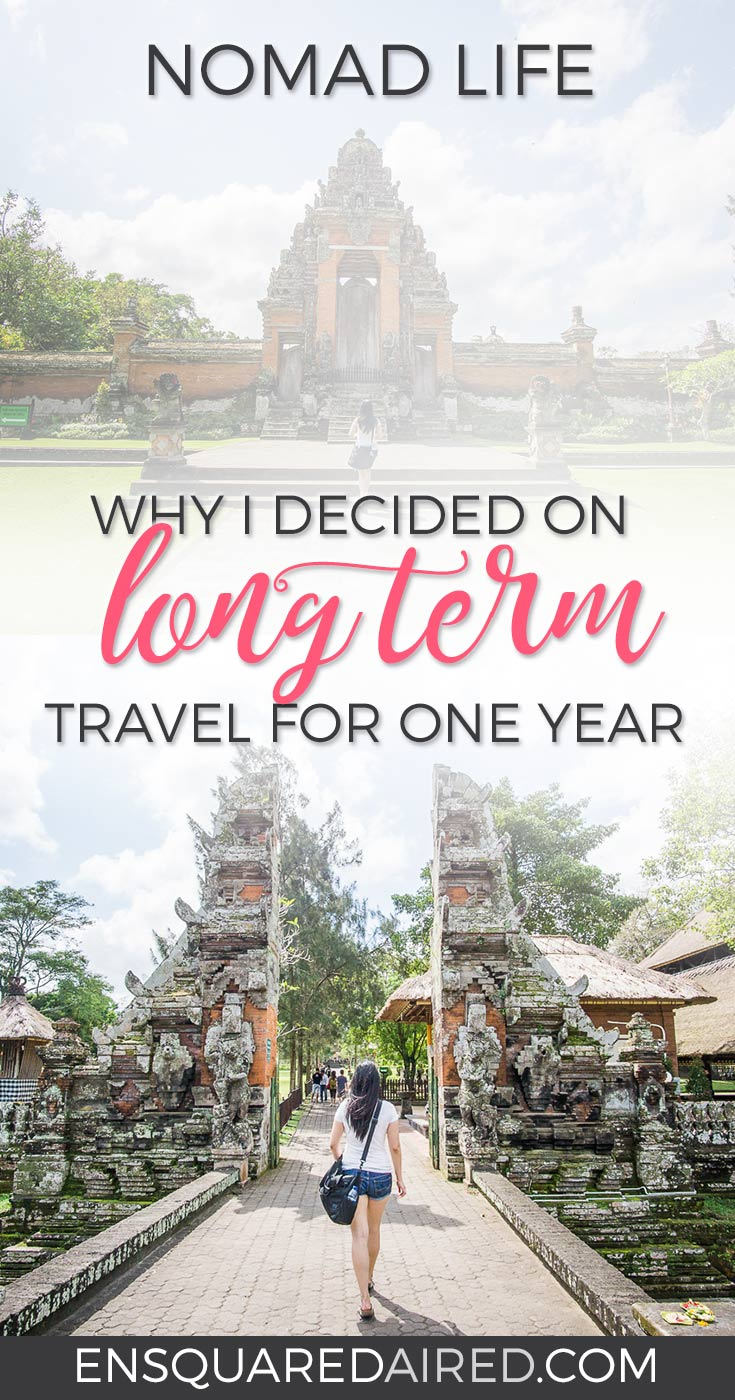Why I decided to travel | The decision to live a nomadic life is not an easy one, and this article talks about why I decided to do long term travel for one year. This post will give you wanderlust and thoughts about exciting things to do on your next bucket list journey #travel #nomad #lifestyle #destinations #longtermtravel #indonesia #bali #slowtravel #wanderlust