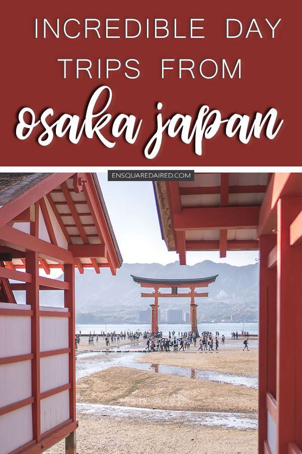 best day trips from Osaka Japan